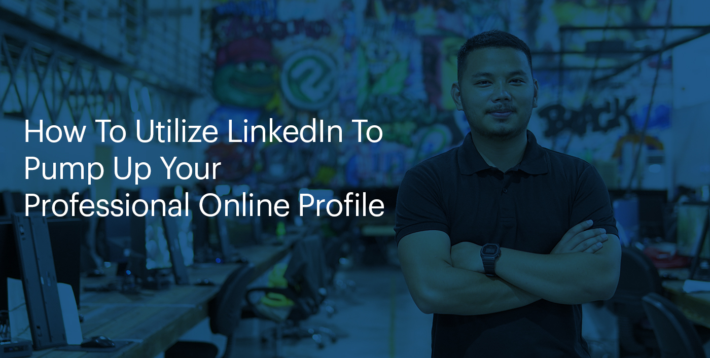 How To Utilize LinkedIn To Pump Up Your Professional Online Profile